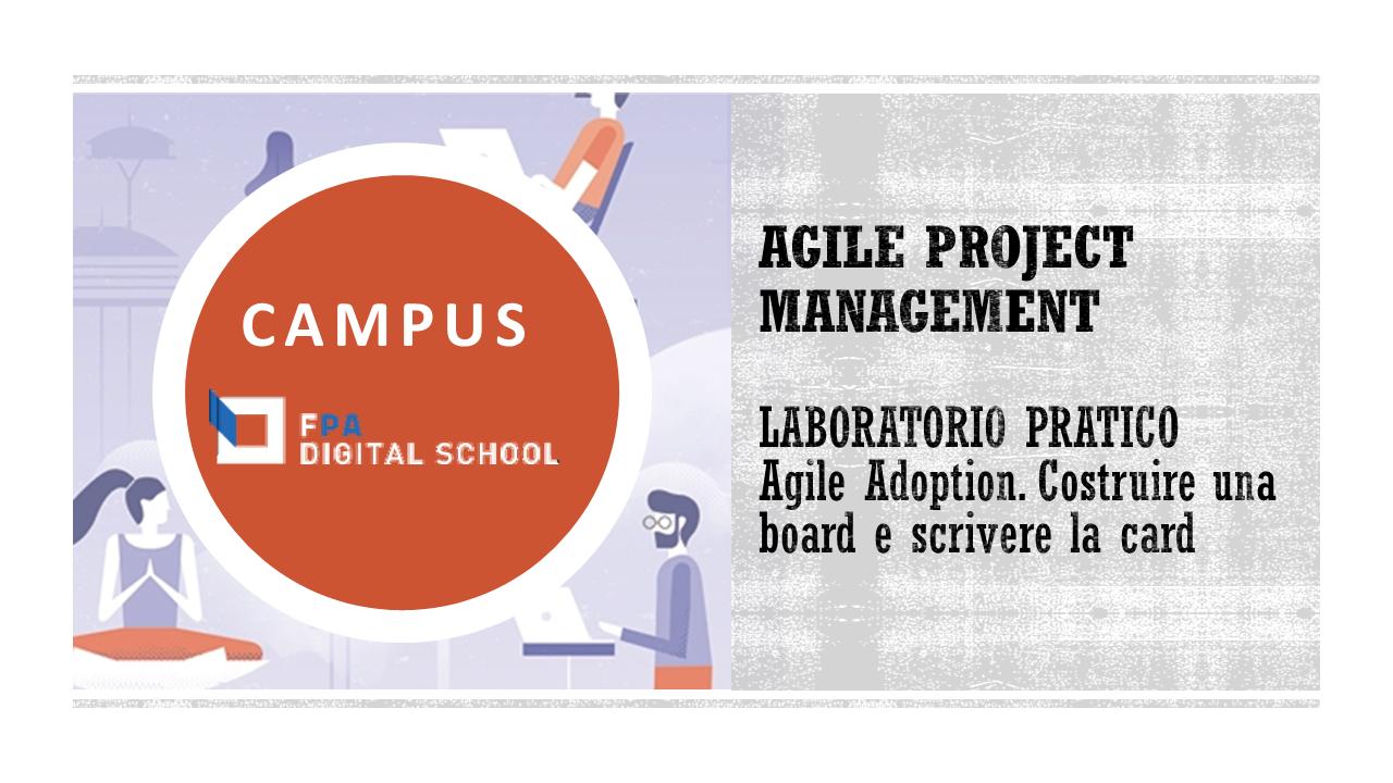 Modulo 6 | Laboratorio pratico: Agile Adoption. Costruire una board e scrivere le card