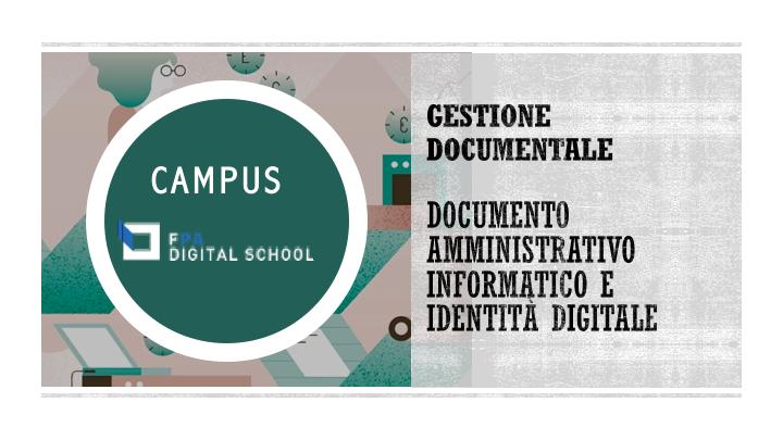Modulo 1 | Documento amministrativo informatico e identità digitali